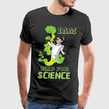 IAM MAD FOR SCIENCE| Funny Science t-shirt - Men's Premium T-Shirt