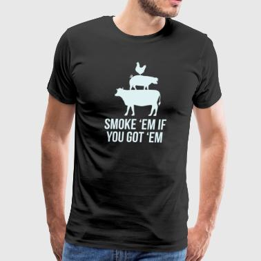 Smoke 'em if you got 'em BBQ - Men's Premium T-Shirt