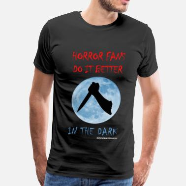 Dark Horror Horror Fans Do it Better in the Dark - Men's Premium T-Shirt