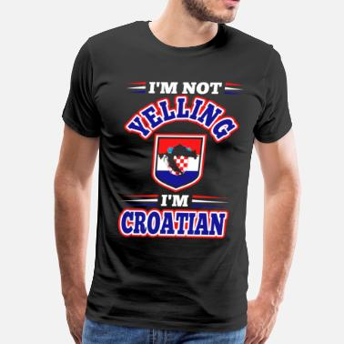 Im Not Yelling Im Croatian - Men's Premium T-Shirt