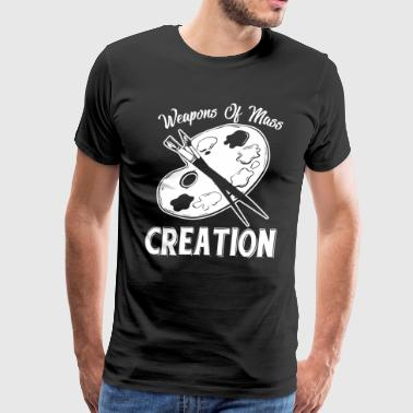 Weapons Artist Weapons Of Mass Creation Shirt - Men's Premium T-Shirt