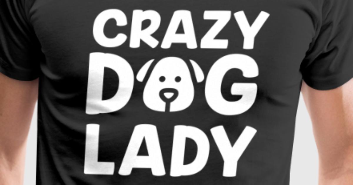 Crazy Dog Lady T-Shirt   Spreadshirt