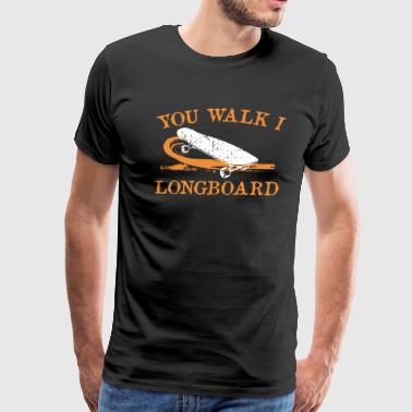 Longboarding you walk I skate or longboard - Men's Premium T-Shirt