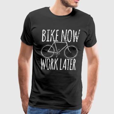 Bike now Work later - Men's Premium T-Shirt