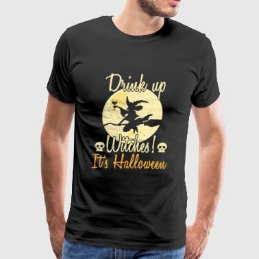 Witch - Drink Up Witches! It's Halloween - Men's Premium T-Shirt