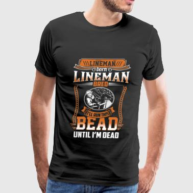 Lineman - I'll run this bead until I'm dead - Men's Premium T-Shirt