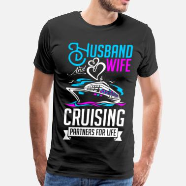 Husband And Wife Cruising Partners Husband And Wife Cruising Partners For Life - Men's Premium T-Shirt