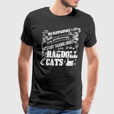 Warning Talking About Ragdoll Cats Shirt - Men's Premium T-Shirt