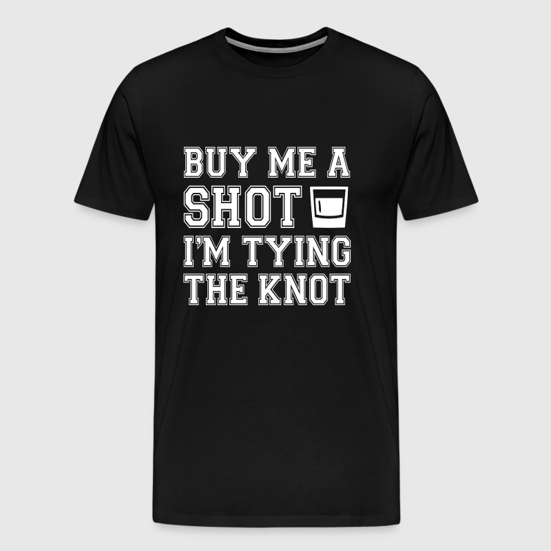 Buy Me a Shot Tying Knot funny bachelor party - Men's Premium T-Shirt