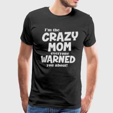 Crazy Mom Everyone Warned About - Men's Premium T-Shirt