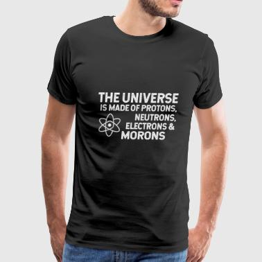 the universe is made of protons neutrons morons - Men's Premium T-Shirt
