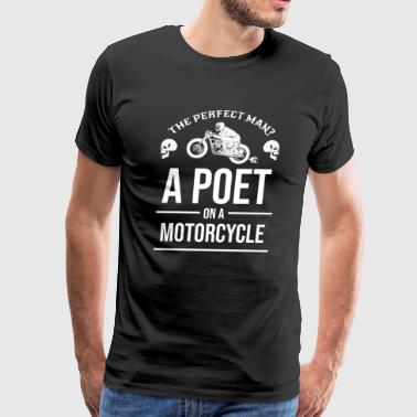 The Perfect Man A Poet on a Motorcycle Biker Bike - Men's Premium T-Shirt