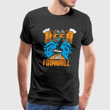 Fishing Hook I run on Beer Fishing and Football Fisherman Fish - Men's Premium T-Shirt