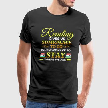 Journalist Gift Reading gives us Someplace Bookworm Read Reading - Men's Premium T-Shirt