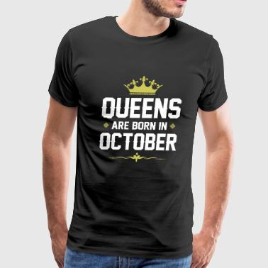 Queens Are Born In October - Birthday T-Shirt - Men's Premium T-Shirt