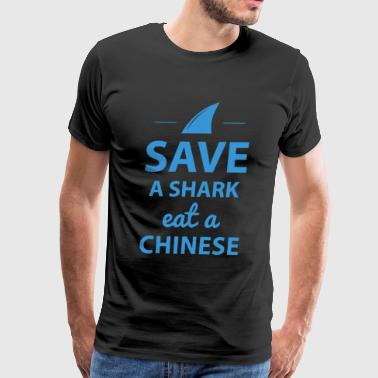 Save A Shark Eat A Chinese T Shirt - Men's Premium T-Shirt