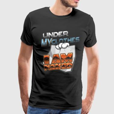 under my clothes i am naked funny t shirt gift - Men's Premium T-Shirt