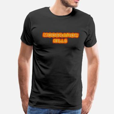 Moderate Moderation Kills - Men's Premium T-Shirt