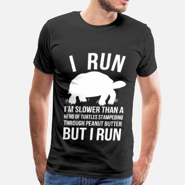 I Run Slower Than A Herd Of Turtles I run - I'm slower than a herd of turtles - Men's Premium T-Shirt