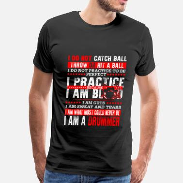 The Drummer Needs A Beer Drummer - I don't catch ball throw or hit a ball - Men's Premium T-Shirt