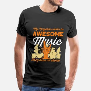 Awesome Fan Club Music fan - My neighbors listen to awesome music - Men's Premium T-Shirt