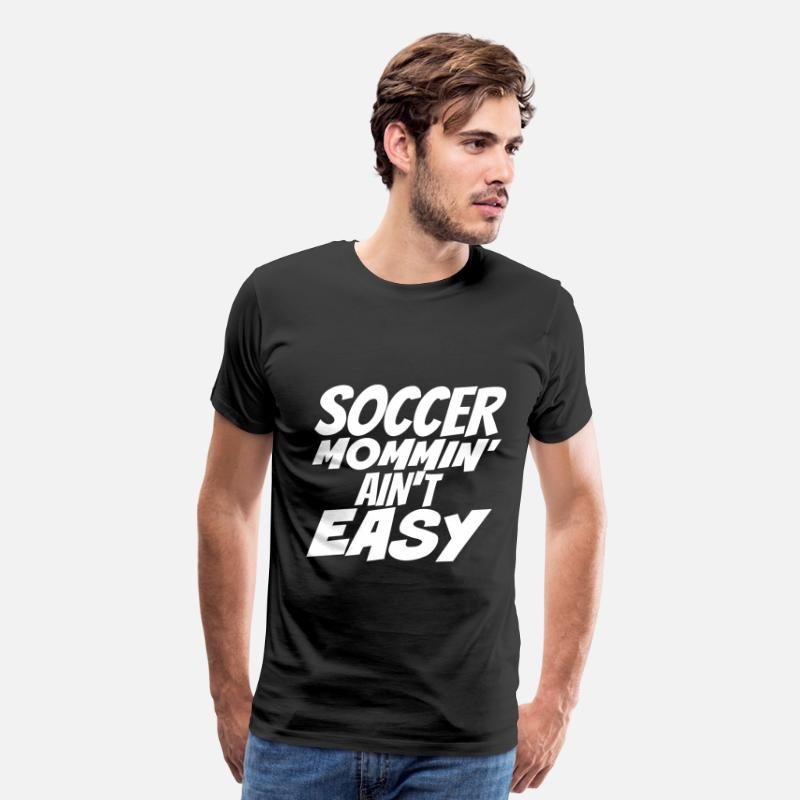 Up T-Shirts - Soccer fan - Soccer mommin' ain't easy - Men's Premium T-Shirt black
