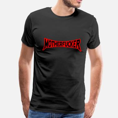 Motherfucker Motherfucker - Men's Premium T-Shirt