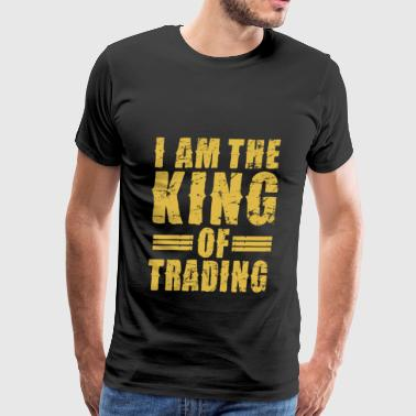 I AM THE KING OF TRADING - Men's Premium T-Shirt
