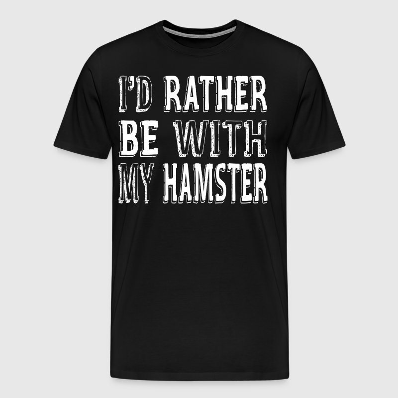 I'D Rather Be With My Hamster - Men's Premium T-Shirt