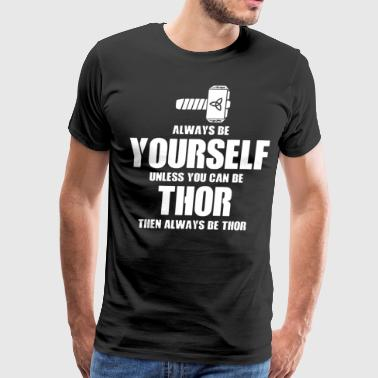 Always be yourself unless you can be thor then alw - Men's Premium T-Shirt