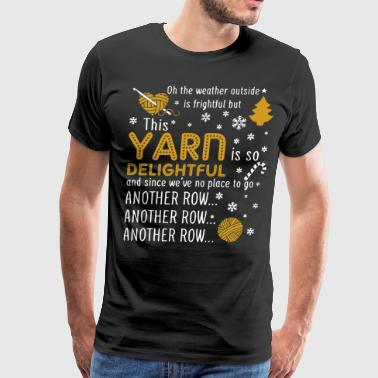 Oh the weather outside is frightful but this yarn - Men's Premium T-Shirt