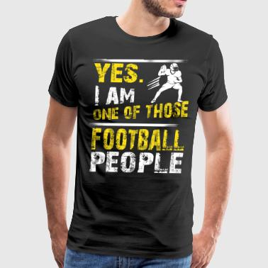 Yes. I Am One Of Those Football People - Men's Premium T-Shirt