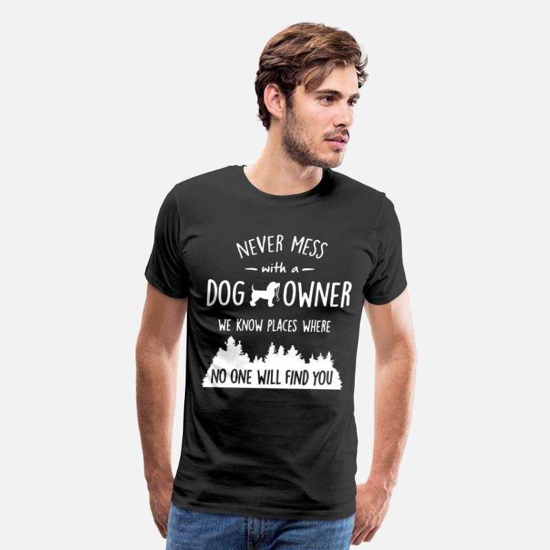 Owner T-Shirts - Never mess with a dog owner we know places where n - Men's Premium T-Shirt black