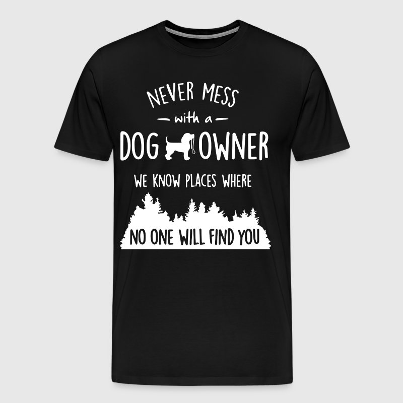 Never mess with a dog owner we know places where n - Men's Premium T-Shirt
