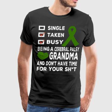 Single taken busy being a cerebral palsy grandma a - Men's Premium T-Shirt