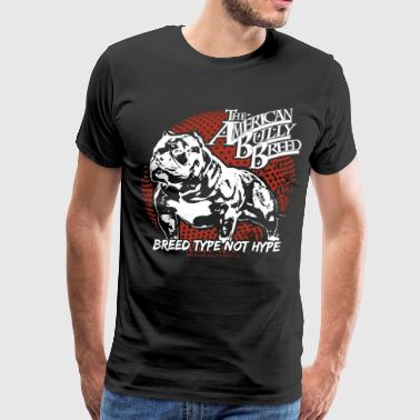 American Bully The american bully breed breed type not hype Pit B - Men's Premium T-Shirt