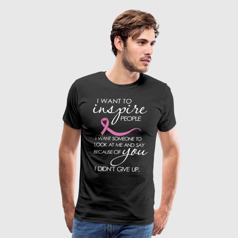 i want to inspire people i want someone to look at - Men's Premium T-Shirt