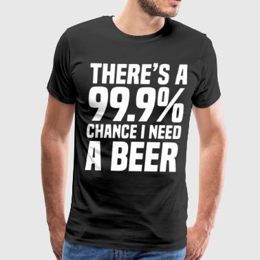 There s a 99 percent chance i need t-shirts - Men's Premium T-Shirt