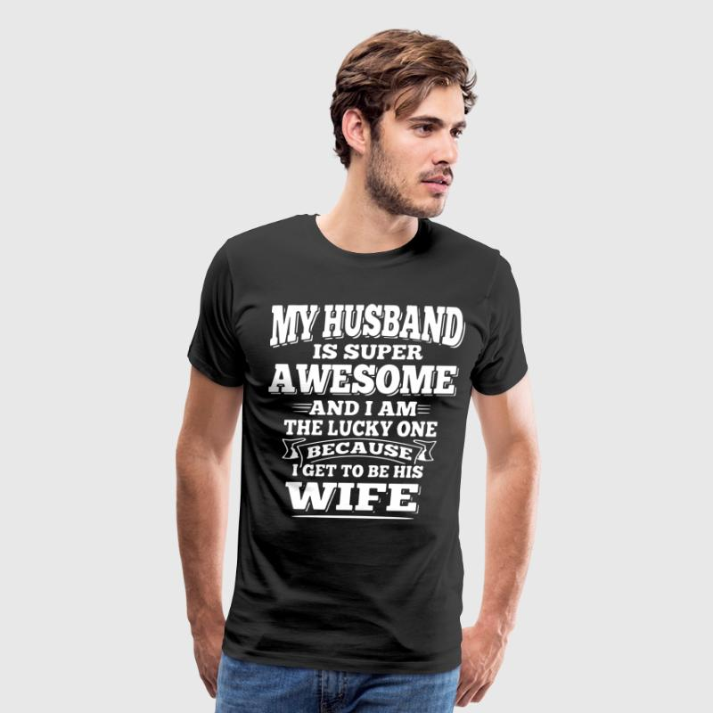 my husband is super awesome and im the lucky one b - Men's Premium T-Shirt