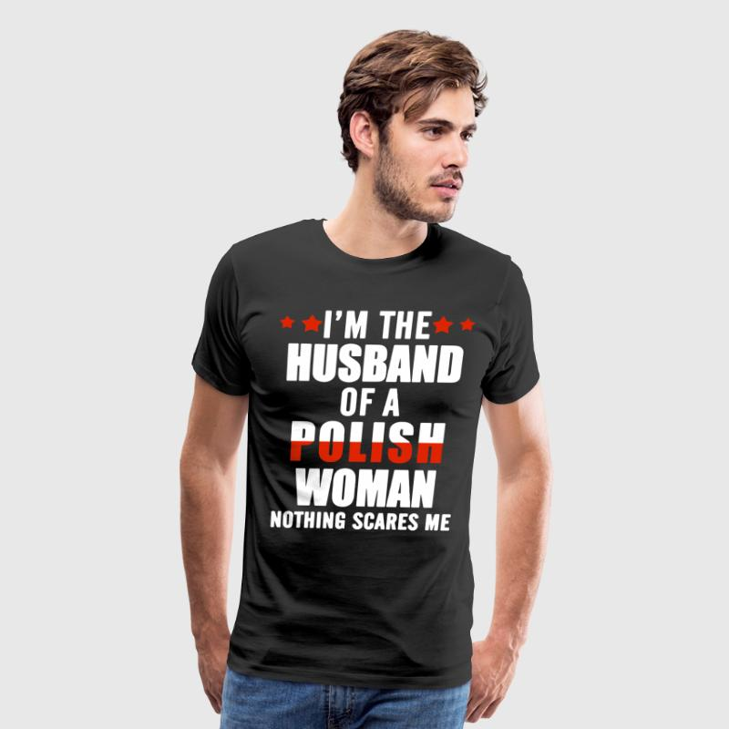 I m the husband of a polish woman nothing scares m - Men's Premium T-Shirt