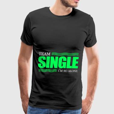 Single, Single, Single - Men's Premium T-Shirt