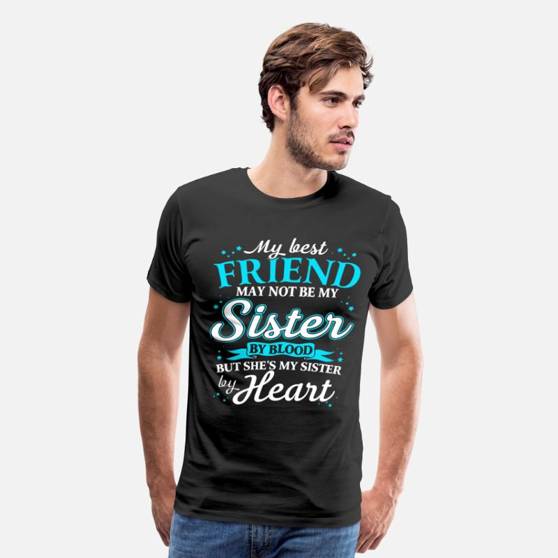 Sister T-Shirts - my best friend may not be my sister by blood but s - Men's Premium T-Shirt black