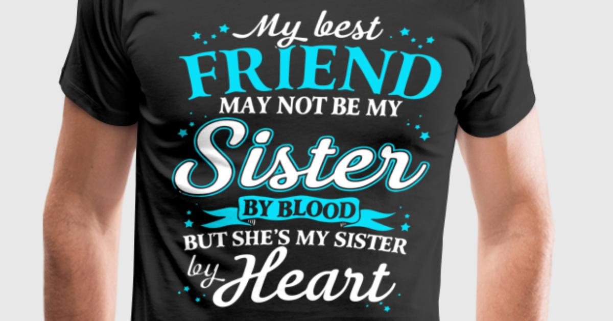 my best friend may not be my sister by blood but s T-Shirt ...