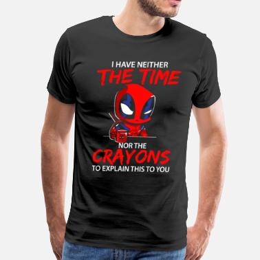 d457536b7d0 Deadpool I have neither the time nor the crayons shirt - Men's Premium  T-Shirt