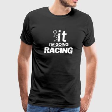I'm going racing - Men's Premium T-Shirt