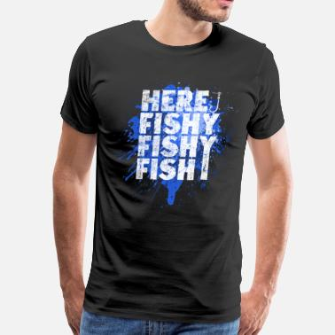 Fishy Here Fishy Fishy Fishy Fisherman - Men's Premium T-Shirt