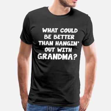 Better Grandpa What Could be Better than Hangin Out with Grandpa  - Men's Premium T-Shirt