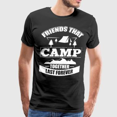 Friends That Camp Together Last Forever T Shirt - Men's Premium T-Shirt