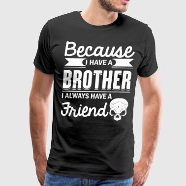 Because I Have A Brother T Shirt - Men's Premium T-Shirt