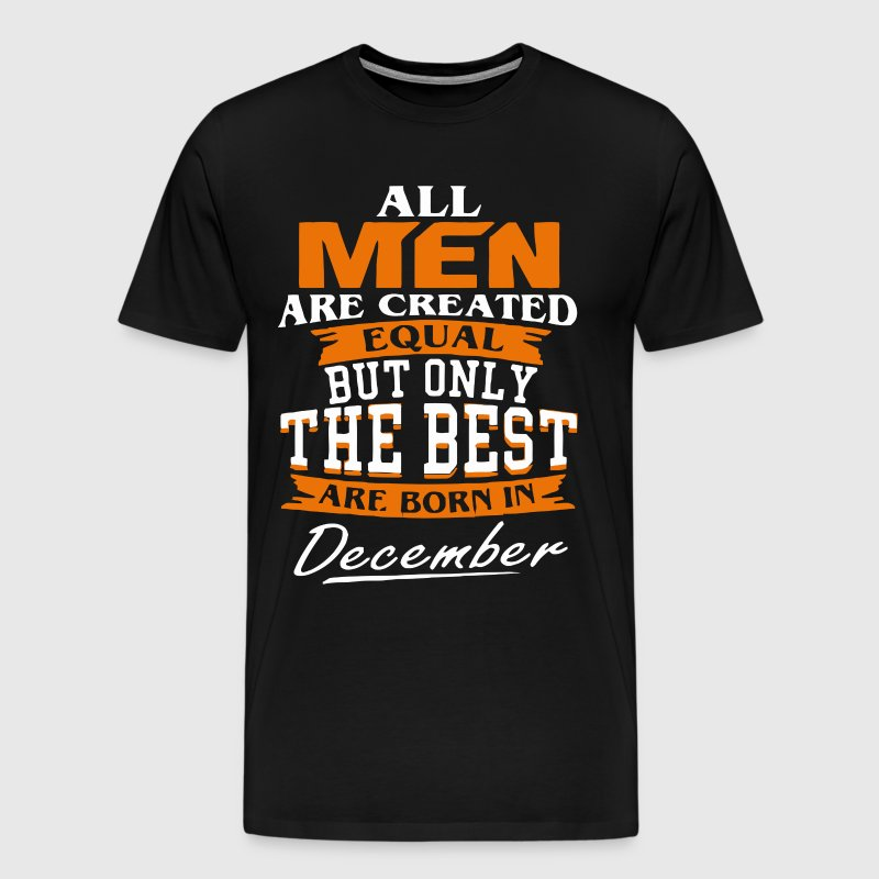 All men the best are born in December - Men's Premium T-Shirt